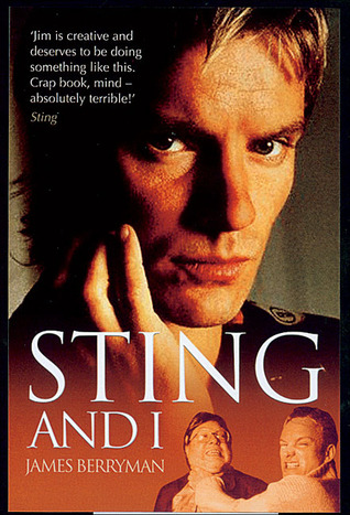 Sting and I: The Totally Hilarious Story of Life as Sting's Best Mate