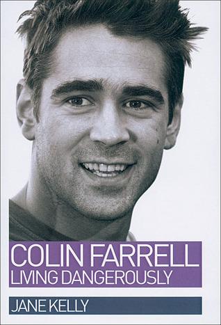 Colin Farrell: Living Dangerously