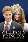 William's Princess: The Love Story of the Romance that Will Change the Royal Family Forever
