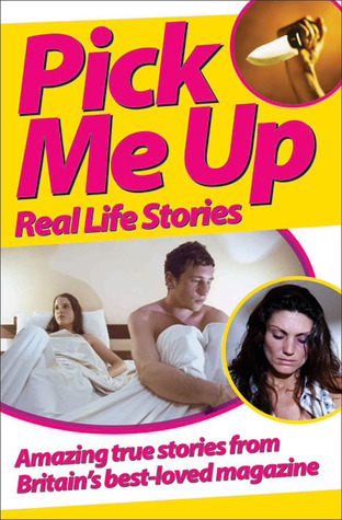Pick Me Up Real Life Stories: Amazing True Stories from Britain's Best-Loved Magazine