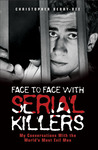 Face to Face with Serial Killers: My Conversations with the World's Most Evil Men