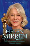 Helen Mirren: The Biography of Britain's Greatest Actress