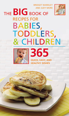 The Big Book of Recipes for Babies, Toddlers & Children by Bridget Wardley