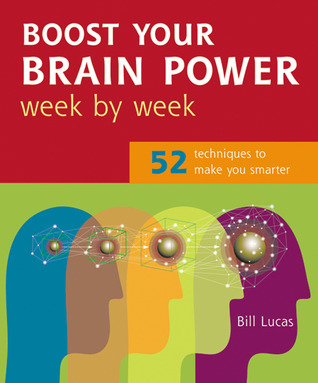 Boost Your Brain Power Week by Week: 52 Techniques to Make You Smarter