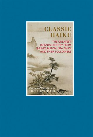Classic Haiku: The Greatest Japanese Poetry from Basho, Buson, Issa, Shiki, and Their Followers