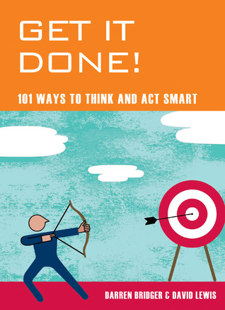 get-it-done-101-ways-to-think-and-act-smart