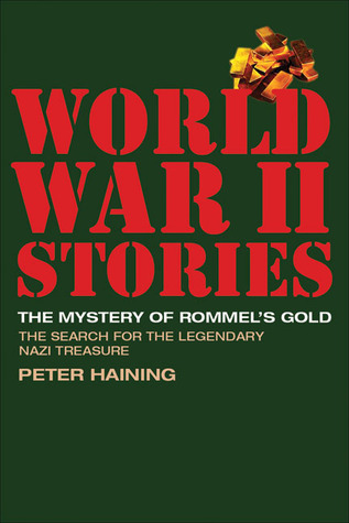 The Mystery of Rommel's Gold: The Search for the Legendary Nazi Treasure (World War II Stories Series): The Search for the Legendary Nazi Treasure (World War II Stories Series)