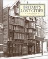 Britain's Lost Cities