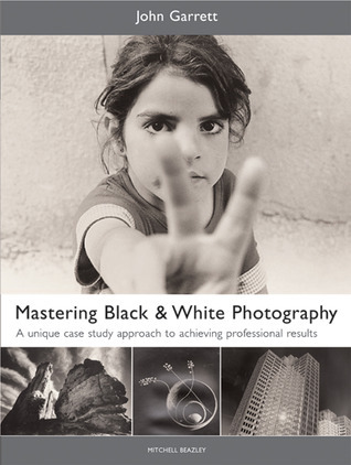 Mastering Black  White Photography: A Unique Case Study Approach to Achieving Professional Results