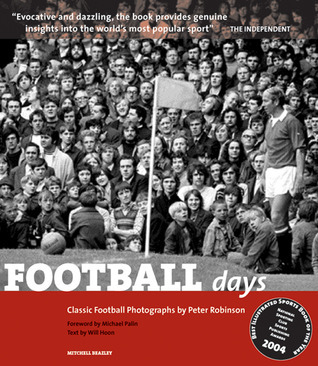 Football Days: Classic Football Photographs by Peter Robinson