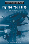 Fly For Your Life: The Story of Bob Stanford Tuck