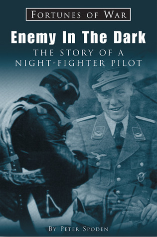 Enemy In the Dark: The Story of a Night-Fighter Pilot