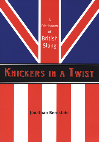knickers-in-a-twist-a-dictionary-of-british-slang