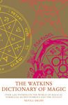 The Watkins Dictionary of Magic: Over 3,000 Entries on the World of Magical Formulas, Secret Symbols and the Occult