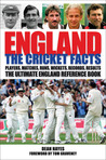 England: The Cricket Facts: Players, Matches, Runs, Wickets, Records, Results: The Ultimate England Reference Book