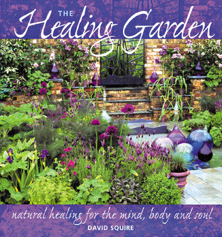The Healing Garden: Natural Healing for the Mind, Body and Soul