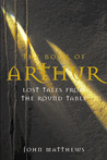 The Book of Arthur: Lost Tales from the Round Table: The Lost Legends of King Arthur and His Knights of the Round Table