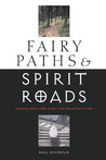 Fairy Paths & Spirit Roads: Exploring Otherworldly Routes in the Old & New Worlds
