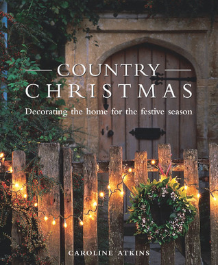 Country Christmas: Decorating the Home for the Festive Season by ...