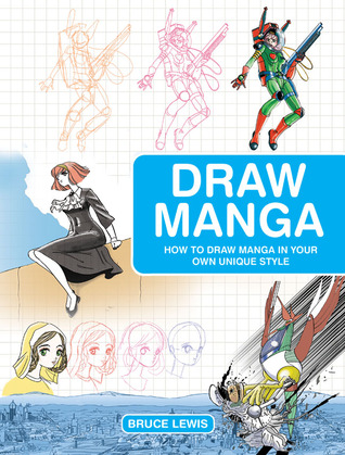 Draw Manga: How to Draw Manga In Your Own Unique Style