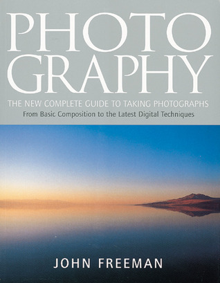 Photography: The New Complete Guide to Taking Photographs