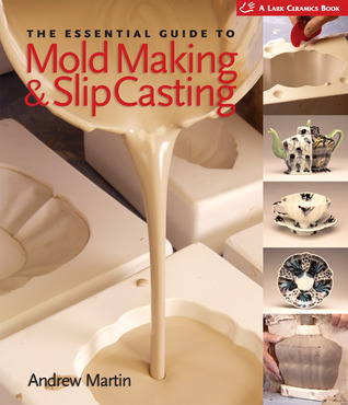 The Essential Guide to Mold Making  Slip Casting by Andrew   Martin