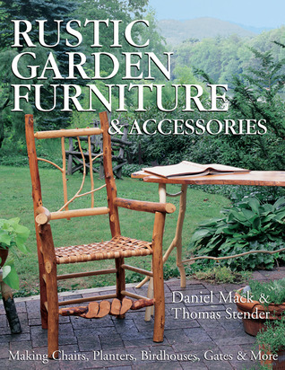 Rustic Garden Furniture  Accessories: Making Chairs, Planters, Birdhouses, Gates  More