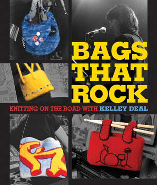 Bags That Rock by Kelley Deal