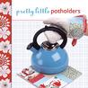 Pretty Little Potholders (Pretty Little Series)