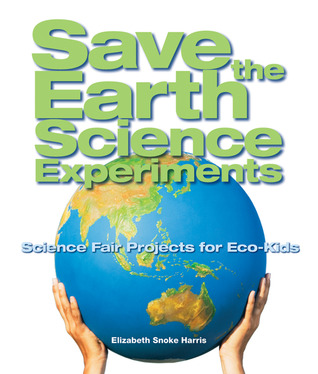 Ebooks Save the Earth Science Experiments: Science Fair Projects for Eco-Kids Download Epub