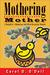 Mothering Mother: A Daughter's Humorous and Heartbreaking Memoir