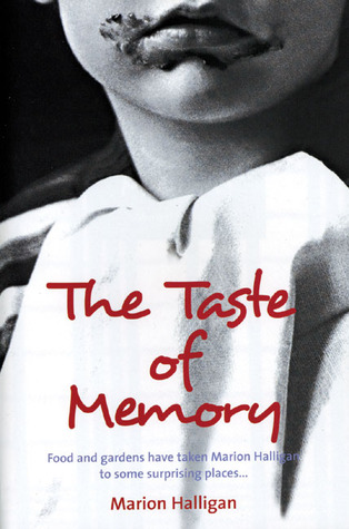 The Taste of Memory: Food and Gardens Have Taken Marion Halligan to Some Surprising Places . . .