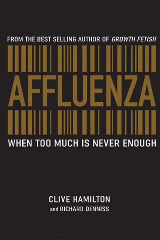 Affluenza When Too Much Is Never Enough By Clive Hamilton