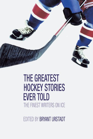 Greatest Hockey Stories Ever Told by Bryant Urstadt