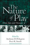 The Nature of Play by Anthony D. Pellegrini