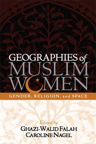Geographies of Muslim Women: Gender, Religion, and Space