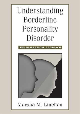 Understanding Borderline Personality Disorder: The Dialectical Approach