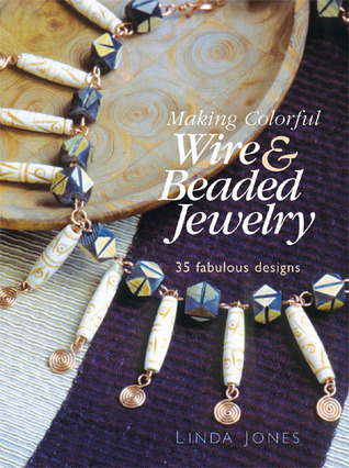 Making Colorful Wire & Beaded Jewelry by Linda  Jones