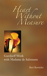 Heart Without Measure: Gurdjieff Work with Madame de Salzmann