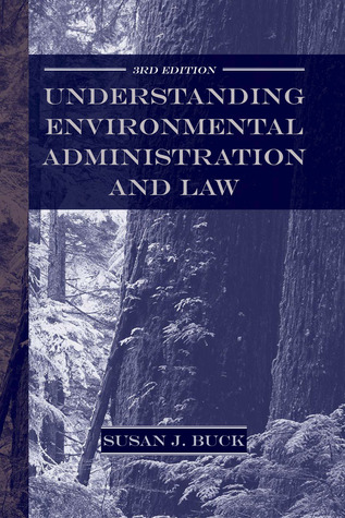 Understanding Environmental Administration and Law by Susan J. Buck