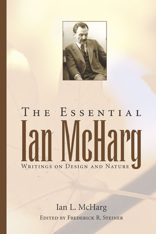 The Essential Ian McHarg: Writings on Design and Nature