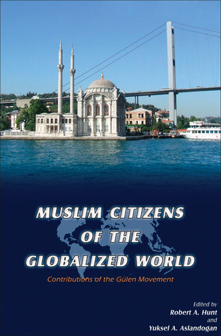 Muslim Citizens of the Globalized World: Contributions of the Gulen Movement