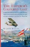 The Emperor's Coloured Coat: In Which Otto Prohaska, Hero of the Habsburg Empire, Has an Interesting Time While Not Quite Managing to Avert the First World War