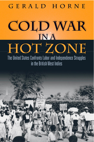 Cold War in a Hot Zone: The United States Confronts Labor and Independence Struggles in the British West Indies por Gerald C. Horne EPUB TORRENT