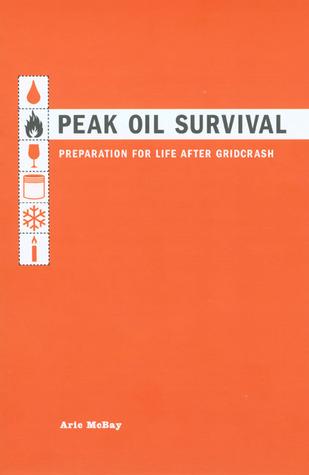 Peak Oil Survival: Preparation for Life After Gridcrash