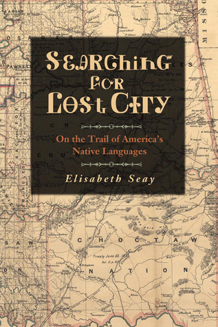 Searching for Lost City On the Trail of America s Native Languages