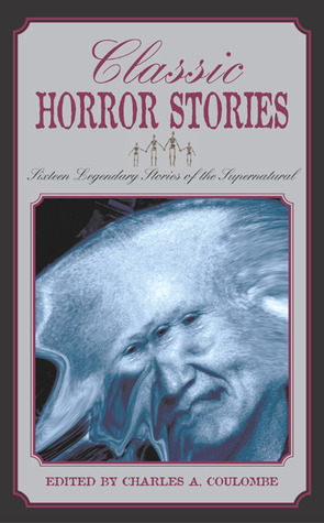 Classic Horror Stories: Sixteen Legendary Stories of the Supernatural