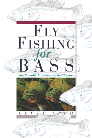 Fly Fishing for Bass: Smallmouth, Largemouth, and Exotics