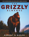 Grizzly Almanac: A Fully Illustrated Natural And Cultural History Of America's Great Bear