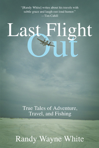 Last Flight Out: True Tales of Adventure, Travel, and Fishing